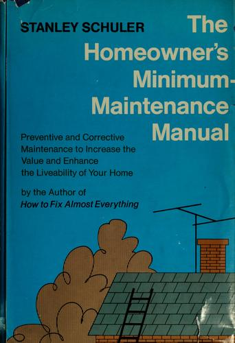The homeowner's minimum-maintenance manual by Stanley Schuler