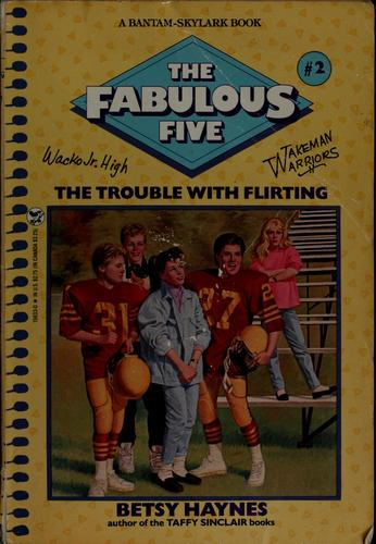 The trouble with flirting by Betsy Haynes
