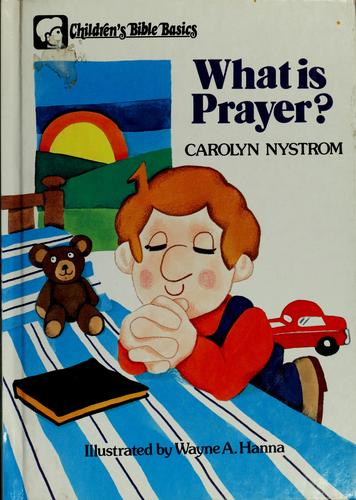 What is prayer? by Carolyn Nystrom