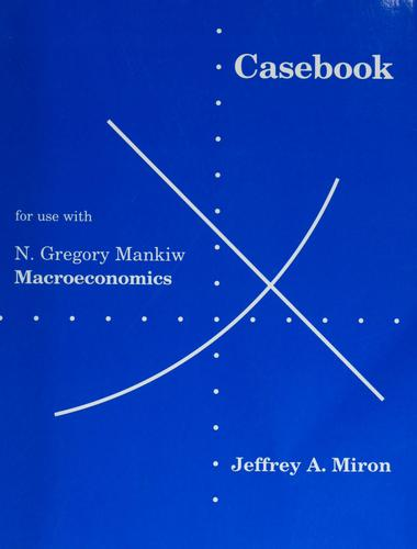 Casebook for Use With Macroeconomics by Jeffrey A. Miron