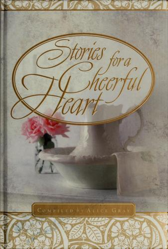 Stories for a cheerful heart by Alice Gray
