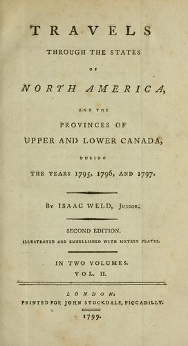 Travels through the states of North America, and the provinces of Upper and Lower Canada, during the years 1795, 1796, and 1797 by Isaac Weld