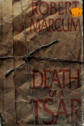 Death of a tsar by Robert Marcum