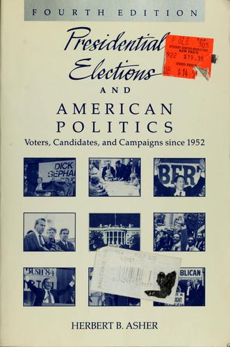 Presidential elections and American politics by Herbert B. Asher