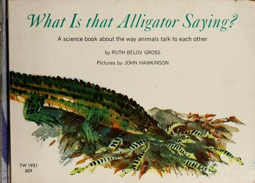 What is that alligator saying? by Ruth Belov Gross