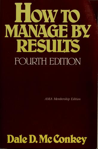 How to manage by results by Dale D. McConkey