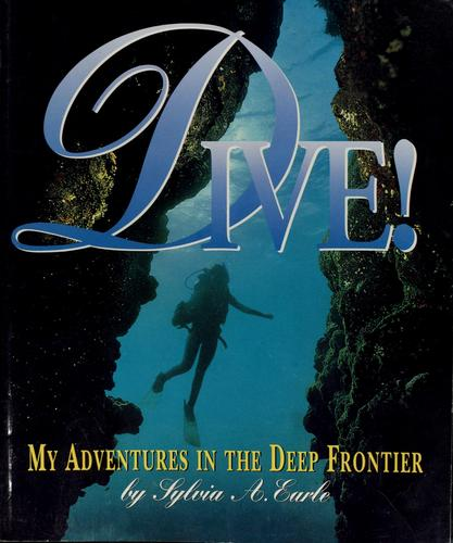 Dive! by Sylvia A. Earle, Sylvia A. Earle