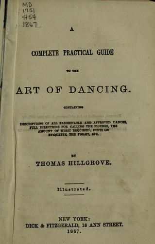 A complete practical guide to the art of dancing -- by Thomas Hillgrove