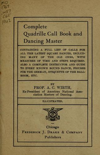 Complete quadrille call book and dancing master by A. C. Wirth