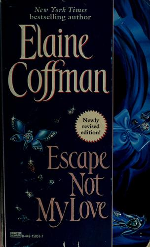 Escape not my love by Elaine Coffman
