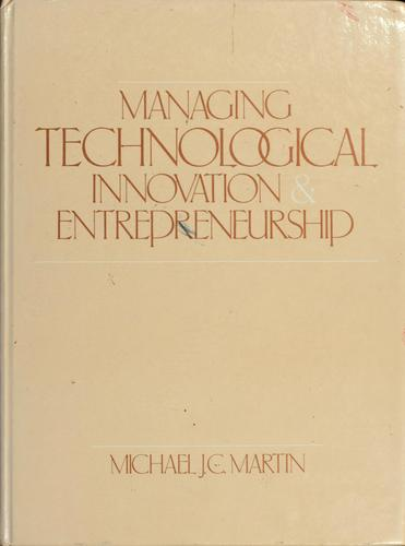 Managing technological innovation and entrepreneurship by Michael J. C. Martin
