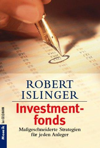 Investmentfonds. Maßgeschneiderte Strategien für jeden Anleger by Robert Islinger