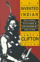 The Invented Indian by James A. Clifton
