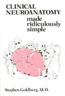 Clinical Neuroanatomy Made Ridiculously Simple (MedMaster Series) by Stephen Goldberg