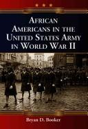 African Americans in the United States Army in World War II by Bryan D. Booker