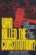 Who killed the Constitution? by Eaton, William