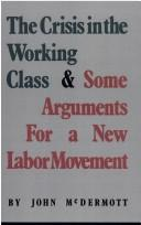 The crisis in the working class and some arguments for a new labor movement by McDermott, John professor.