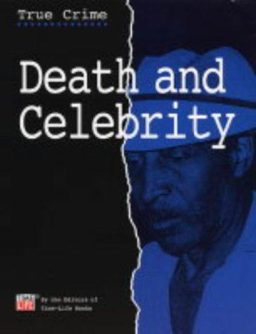 Death and Celebrity (True Crimes) by Time-Life Books