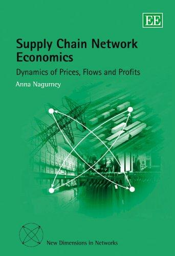 Supply Chain Network Economics by Anna Nagurney
