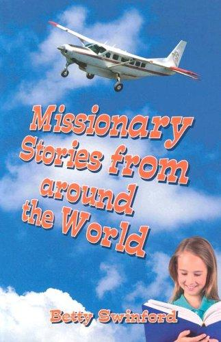 Missionary stories from around the world by Swinford, Betty