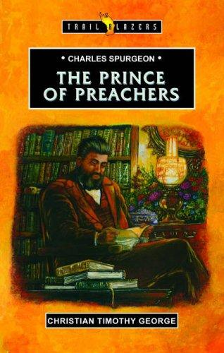 Charles Spurgeon: The Prince of Preachers by George, Timothy