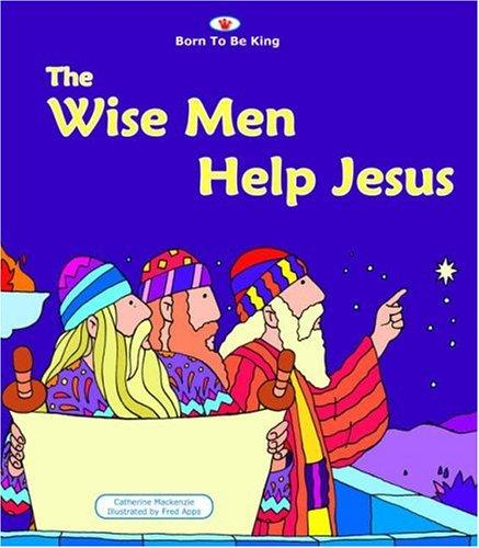 Wise Men Help Jesus by Mackenzie, Catherine