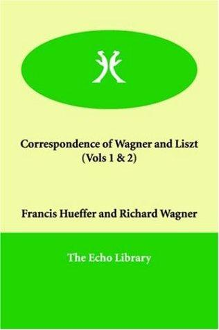 Correspondence of Wagner and Liszt  (Vols 1 & 2) by Franz Liszt