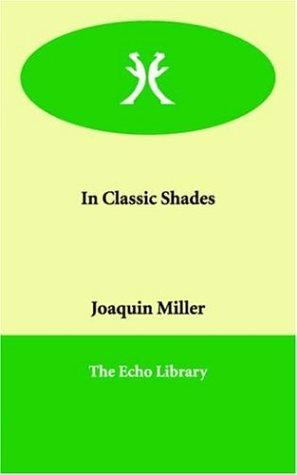 In Classic Shades by Joaquin Miller