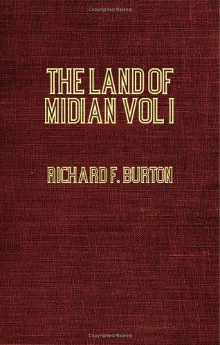 The Land Of Midian (North-Western Arabia) Volume  I by Burton, Richard Sir