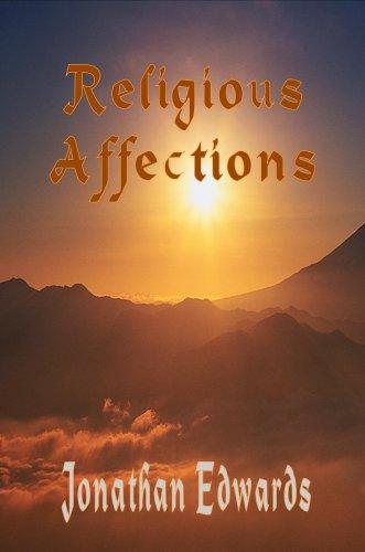The Religious Affections (A Treatise Concerning Religious Affections - The Works of Jonathan Edwards) (The Works of Jonathan Edwards) by Jonathan Edwards