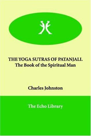 THE YOGA SUTRAS OF PATANJALI.   The Book of the Spiritual Man by Charles Johnston