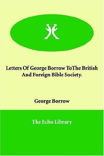 Letters Of George Borrow ToThe British And Foreign Bible Society.