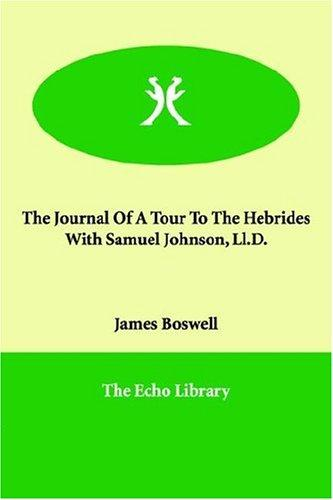 The Journal of a Tour to the Hebrides with Samuel Johnson, LL.D by James Boswell