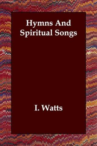 Hymns And Spiritual Songs by I. Watts