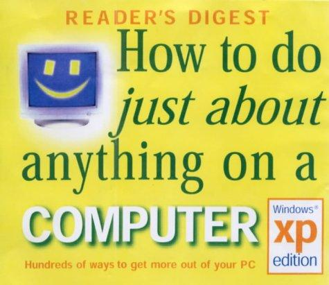 HOW TO DO JUST ABOUT ANYTHING ON A COMPUTER by Reader's Digest