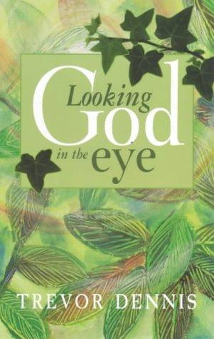 Looking God in the Eye by Trevor Dennis