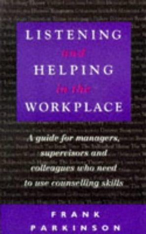 Listening and Helping in the Workplace by Frank Parkinson