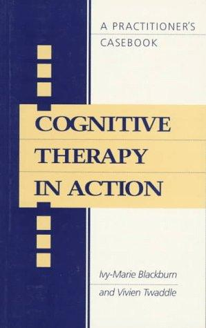 Cognitive Therapy in Action by Ivy-Marie Blackburn