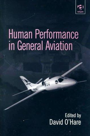 Human Performance in General Aviation by David O'Hare