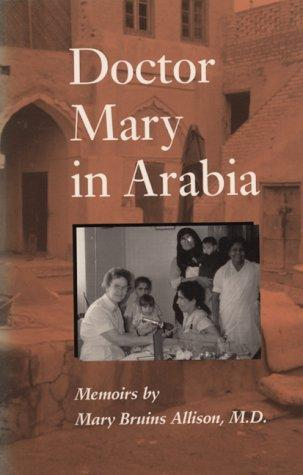 Doctor Mary in Arabia by Mary Bruins Allison