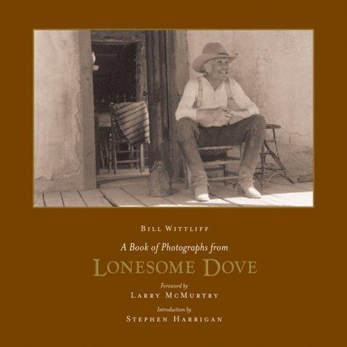A Book of Photographs from Lonesome Dove (Wittliff Gallery of Southwestern and Mexican Photography Series) by Bill Wittliff