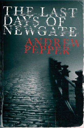 Last Days of Newgate (SIGNED) by Andrew Pepper