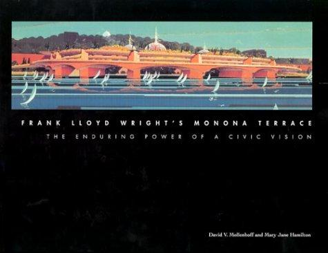 Frank Lloyd Wright's Monona Terrace by David V. Mollenhoff