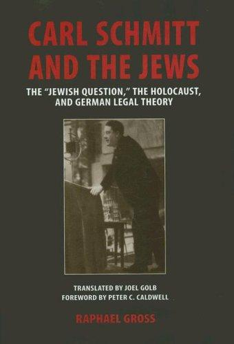 Carl Schmitt and the Jews by Raphael Gross
