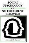Social psychology of self-referent behavior by Howard B. Kaplan