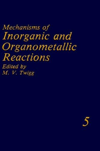 Mechanisms of Inorganic and Organometallic Reactions Volume 5 (Mechanisms of Inorganic and Organometallic Reactions) by M.V. Twigg