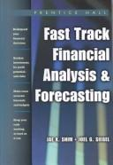 Fast Track Financial Analysis and Forecasting by Jae K. Shim