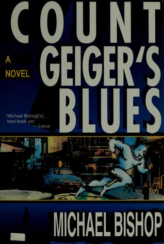 Count Geiger's blues by Michael Bishop, Michael Bishop