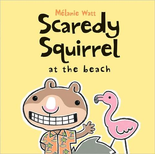 Scaredy Squirrel at the Beach (Scaredy Squirrel) by Melanie Watt