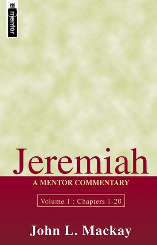 Jeremiah Volume 1 (Chapters 1-20): A Mentor Commentary by Mackay, John L.